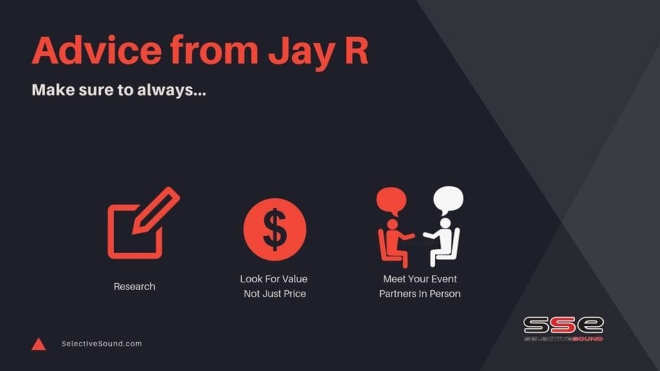 Wedding planning tips from Jay R are to research, look for value not price and meet your vendor in person.